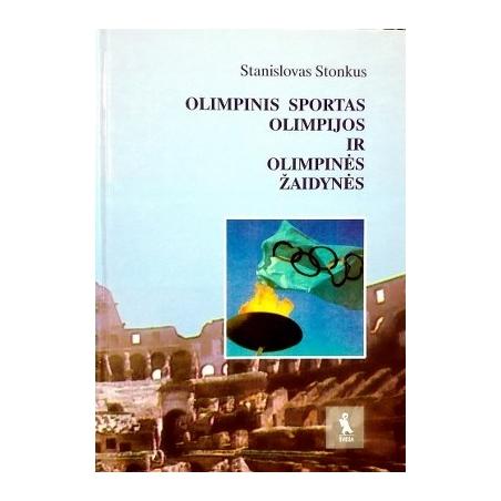 Stonkus Stanislovas - Olimpinis sportas: olimpijos ir olimpinės žaidynės