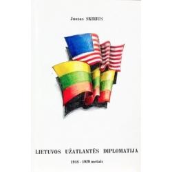 Skirius Juozas - Lietuvos užatlantės diplomatija 1918-1929 metais– santykių su JAV politiniai ir ekonominiai aspektai