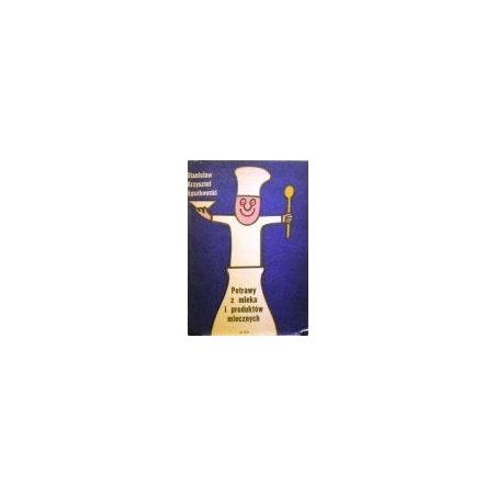 Lyszkowski Stanislaw - Potrawy z mleka i produktow mlecznych