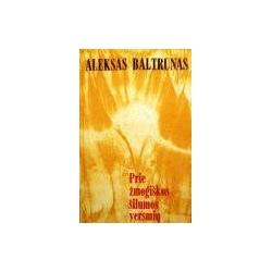 Baltrūnas Aleksas - Prie žmogiškos šilumos versmių