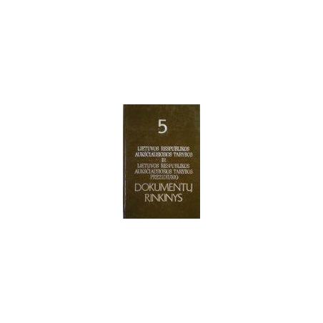 Lietuvos Respublikos Aukščiausios Tarybos ir Aukščiausiosios Tarybos prezidiumo dokumentų rinkinys 5