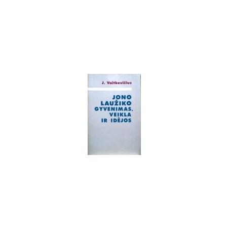 Vaitkevičius Juozas - Jono Laužiko gyvenimas, veikla ir idėjos
