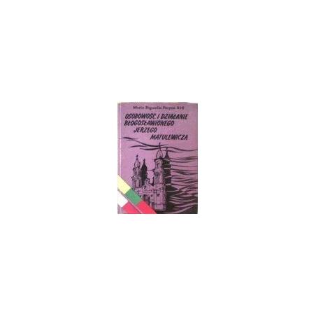 Pecyna M. - Osobowosc i dzialanie blogoslawionego Jerzego Matulewicza