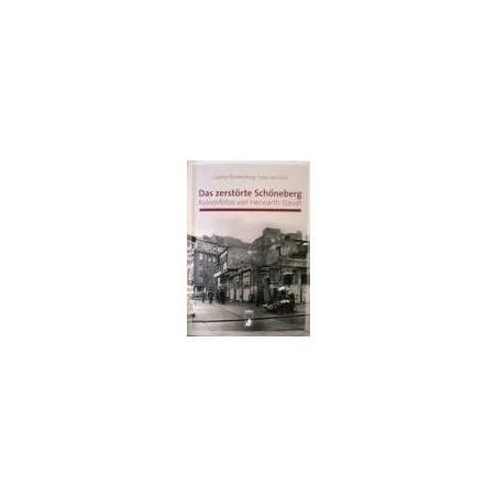 Blankenburg G. - Das zerstörte Schöneberg: Ruinenfotos von Herwarth Staudt
