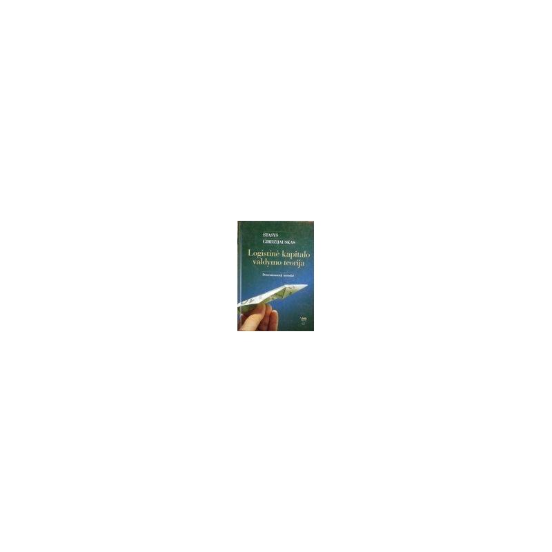 Girdzijauskas Stasys - Logistinė kapitalo valdymo teorija. Determinuotieji metodai