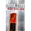 Frey Jana - Atgal kelio nėra