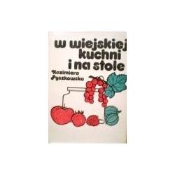 Pyszkowska Kazimiera - W Wiejskiej kuchni i na stole