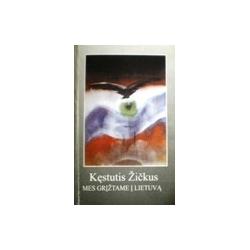 Žičkus Kęstutis - Mes grįžtame į Lietuvą