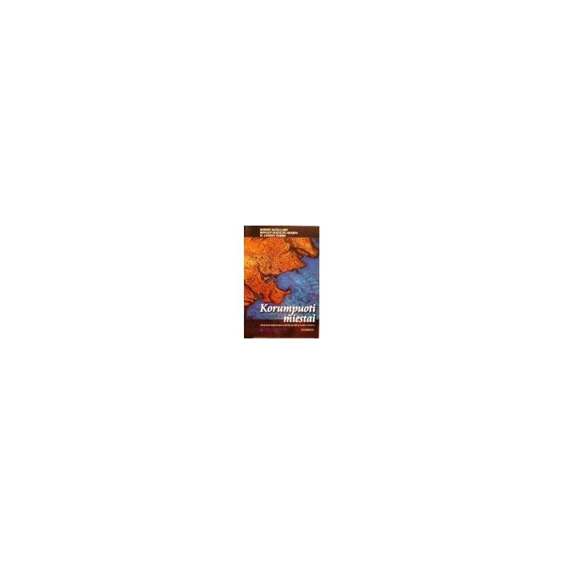 Klitgaard R. ir kiti - Korumpuoti miestai