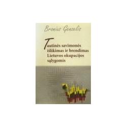 Genzelis Bronius - Tautinės savimonės išlikimas ir brendimas Lietuvos okupacijos sąlygomis