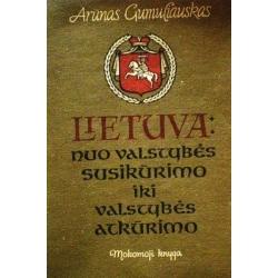 Gumuliauskas Arūnas - Lietuva: nuo valstybės susikūrimo iki valstybės atkūrimo