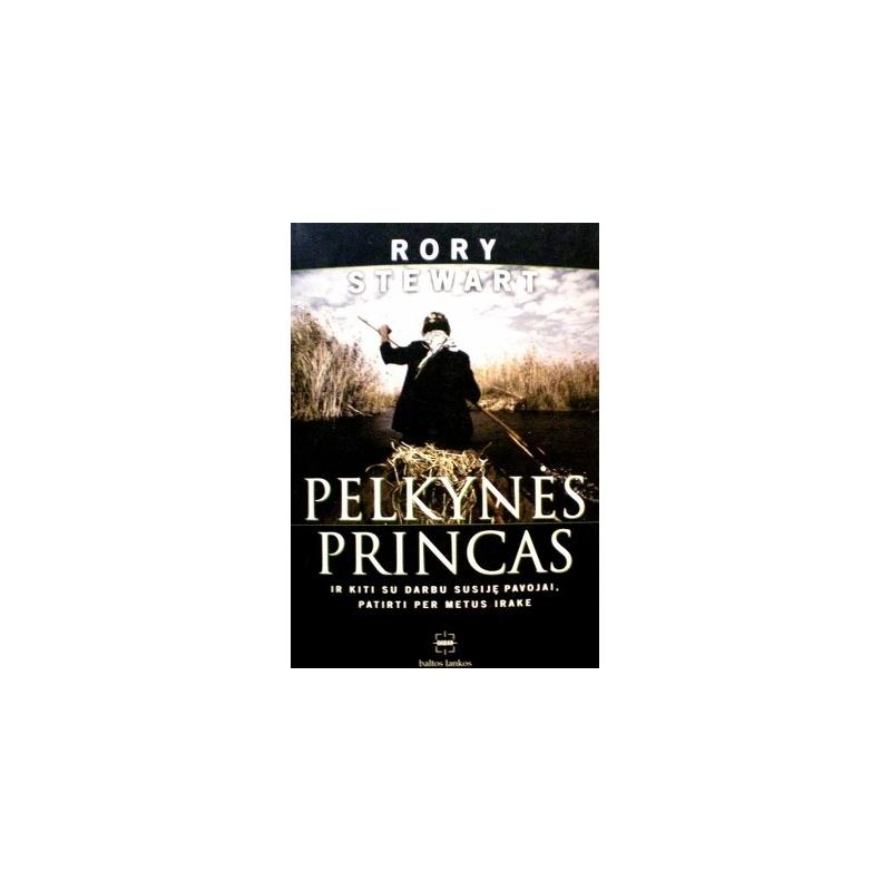 Stewart Rory - Pelkynės princas ir kiti su darbu susiję pavojai, patirti per metus Irake