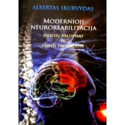 Skurvydas Albertas - Modernioji neuroreabilitacija. Judesių valdymas ir proto treniruotė