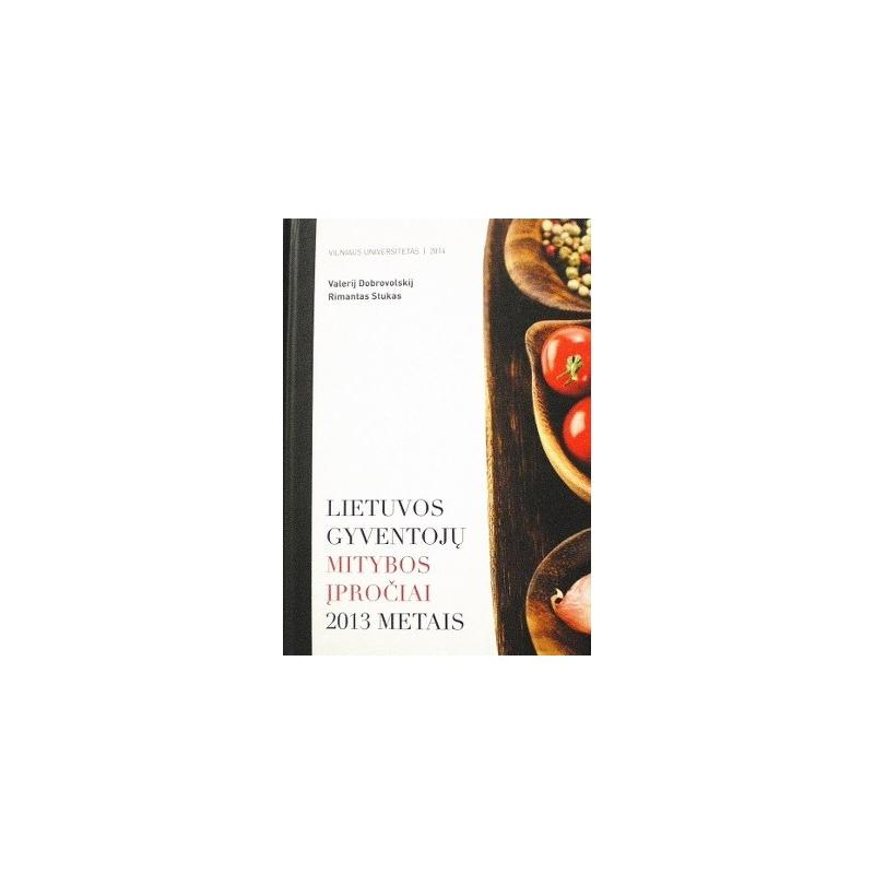 Dobrovolskij Valerij - Lietuvos gyventojų mitybos įpročiai 2013 metais