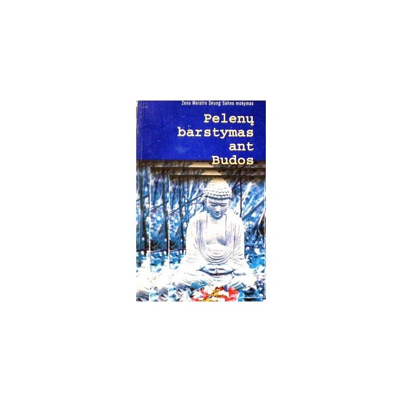 Sahn Seung - Pelenų barstymas ant Budos. Zen Meistro Seung Sahno mokymas