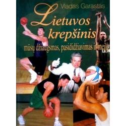 Garastas Vladas - Lietuvos krepšinis-mūsų džiaugsmas, pasididžiavimas ir meilė