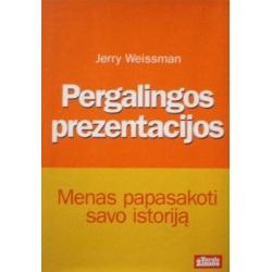 Weissman Jerry - Pergalingos prezentacijos: menas papasakoti savo istoriją