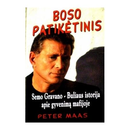 Maas Peter - Boso patikėtinis: Semio Buliaus Gravano istorija apie gyvenimą mafijoje