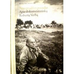 Oginskaitė Rūta - Nuo pradžios pasaulio. Apie dokumentininką Robertą Verbą