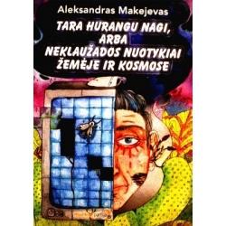 Makejevas Aleksandras - Tara Hurangu Nagi, arba Neklaužados nuotykiai žemėje ir kosmose