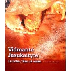 Jasukaitytė Vidmantė - La Loba. Kas už nieko