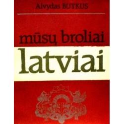 Butkus Alvydas - Mūsų broliai latviai