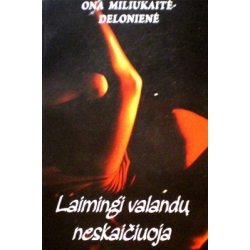 Miliukaitė-Delonienė Ona - Laimingi valandų neskaičiuoja