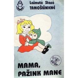 Tamošiūnienė Laimutė Stasė - Mama, pažink mane