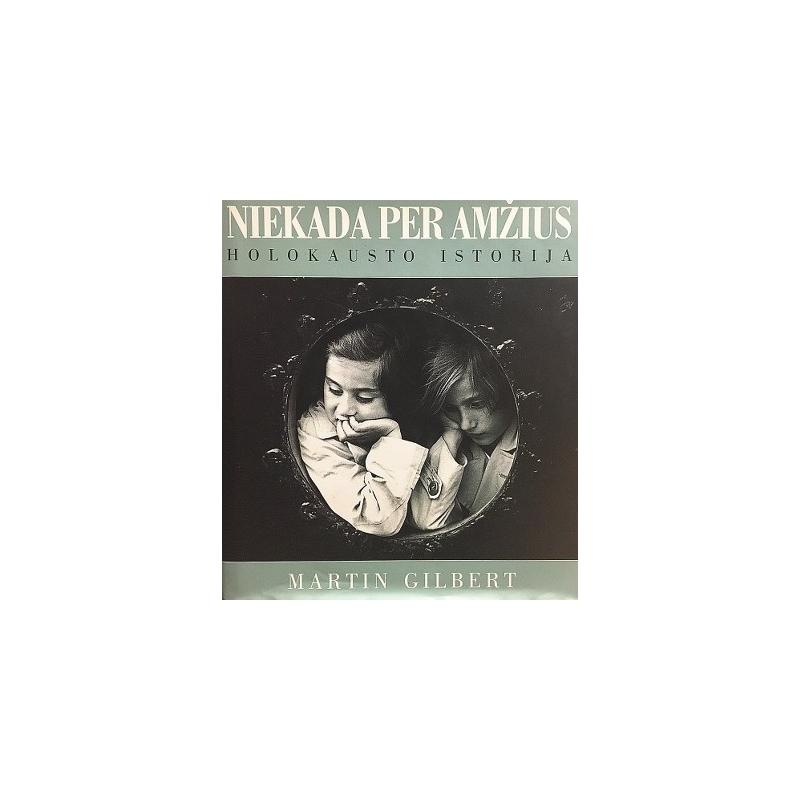 Gilbert Martin - Niekada per amžius. Holokausto istorija