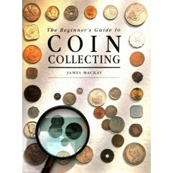 Mackay James - Beginner's Guide to Coin Collecting