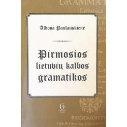 Paulauskienė Aldona - Pirmosios lietuvių kalbos gramatikos