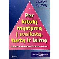 Murphy Joseph - Per kitokį mąstymą į sveikatą, turtą ir laimę