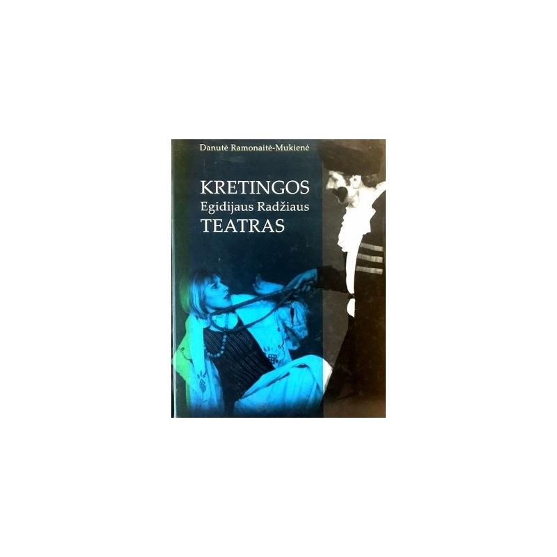 Ramonaitė-Mukienė Danutė - Kretingos Egidijaus Radžiaus teatras: aktorių, režisierių ir žurnalistų rašytas teatro dienoraštis