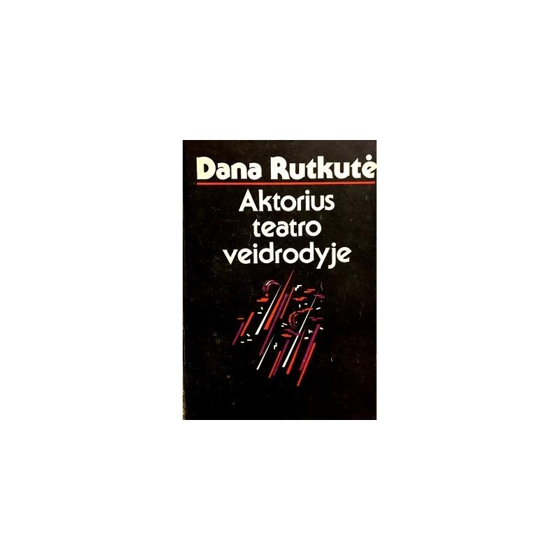 Rutkutė Dana - Aktorius teatro veidrodyje