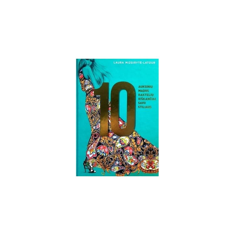 Mizgirytė-Latour Laura - 10 auksinių mados raktelių ieškančiai savo stiliaus