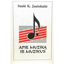Jautokaitė Saulė K. - Apie muziką ir muzikus