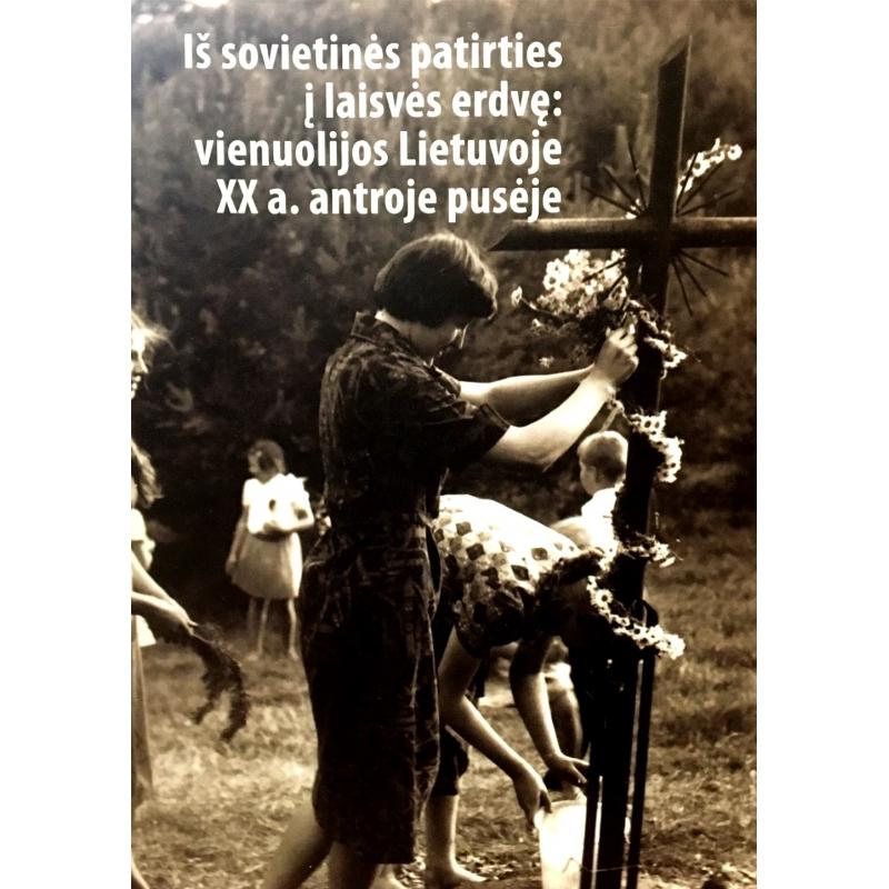 Iš sovietinės patirties į laisvės erdvę: vienuolijos Lietuvoje XX a. antroje pusėje