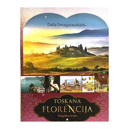 Smagurauskaitė Dalia - Toskana. Florencija. Magiška žemė