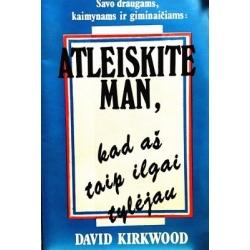 Kirkwood David - Atleiskite man, kad aš taip ilgai tylėjau
