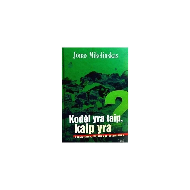 Mikelinskas Jonas - Kodėl yra taip, kaip yra: publicistika, eseistika ir beletristika