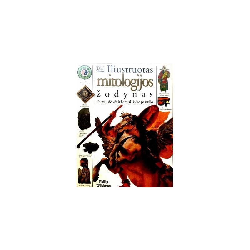 Wilkinson Philip - Iliustruotas mitologijos žodynas