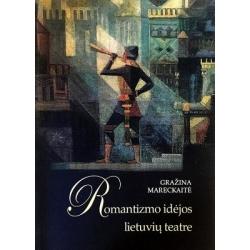 Mareckaitė Gražina - Romantizmo idėjos lietuvių teatre: nuo XIX iki XXI