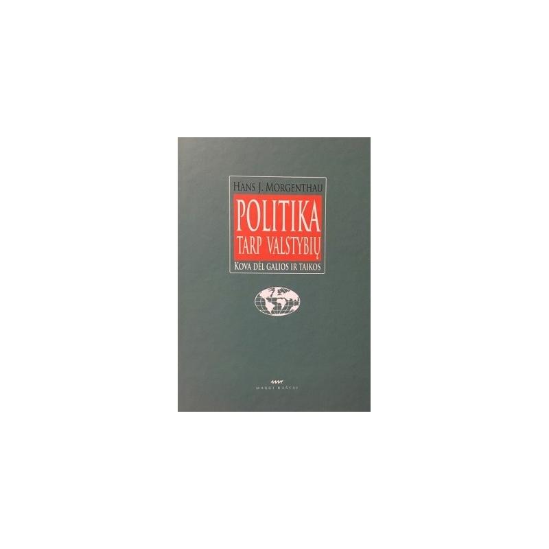 Morgenthau J. Hans - Politika tarp valstybių. Kova dėl galios ir taikos