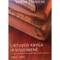 Stonienė Vanda - Lietuvos knyga ir visuomenė: nuo spaudos draudimo iki nepriklausomybės atkūrimo