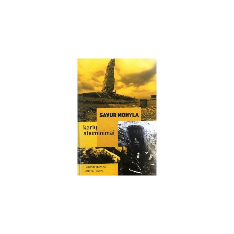 Muzyka Maksim, Pavlal Andrij - Savur Mohyla: karių atsiminimai