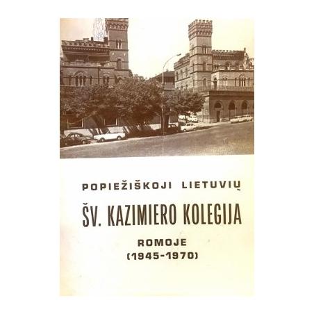 Tulaba Ladas - Popiežiškoji lietuvių Šv. Kazimiero kolegija Romoje (1945-1970)