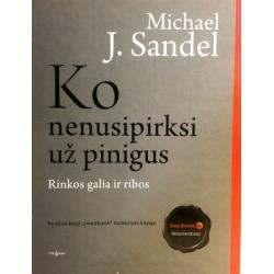 Sandel Michael J. - Ko nenusipirksi už pinigus. Rinkos galia ir ribos