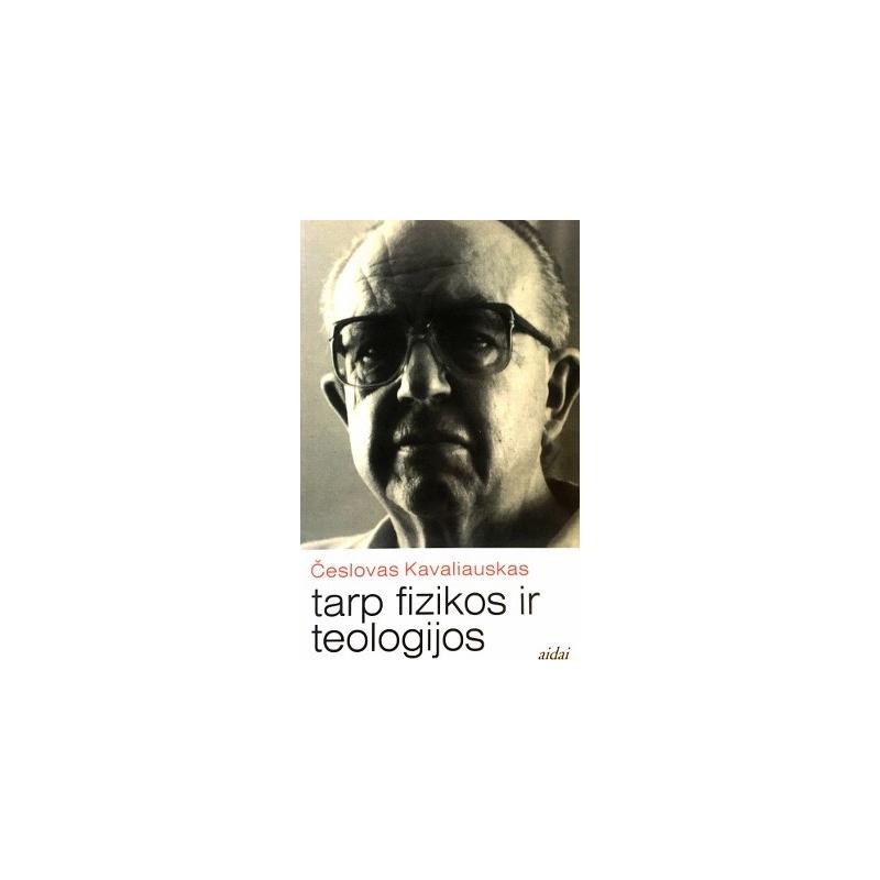 Kavaliauskas Česlovas - Tarp fizikos ir teologijos