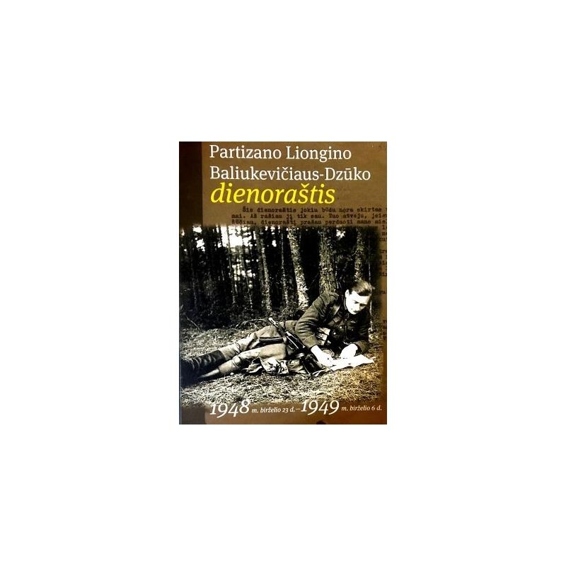 Kašėta Algis - Partizano Liogino Baliukevičiaus-Dzūko dienoraštis